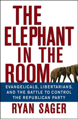 Elephant in the Room: Evangelicals, Libertarians, and the Battle to Control the Republican Party
