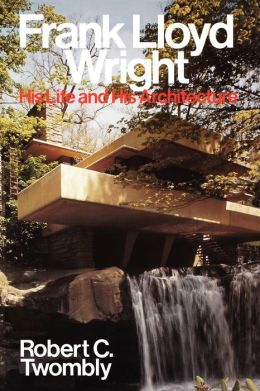 Frank Lloyd Wright: His Life and His Architecture