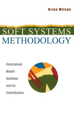 Soft Systems Methodology: Conceptual Model Building and Its Contribution