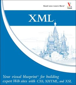 XML: Your visual blueprint for building expert Web sites with CSS, XHTML, and XSL