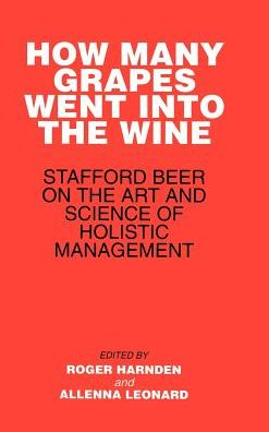 How Many Grapes Went into the Wine: Stafford Beer on the Art and Science of Holistic Management