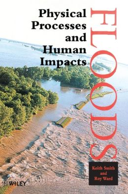 Floods: Physical Processes and Human Impacts