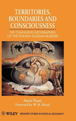 Territories, Boundaries and Consciousness: The Changing Geographies of the Finnish-Russian Border