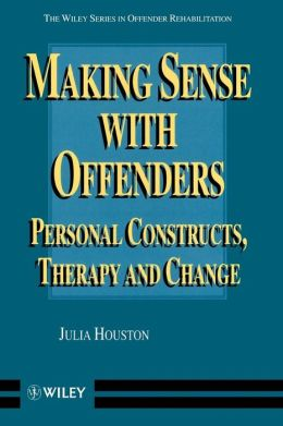 Making Sense with Offenders: Personal Constructs, Therapy and Change