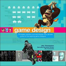 Game Design: Principles, Practice, and Techniques- the Ultimate Guide for the Aspiring Game Designer
