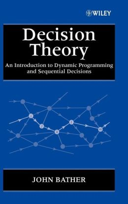 Decision Theory: An Introduction to Dynamic Programming and Sequential Decisions