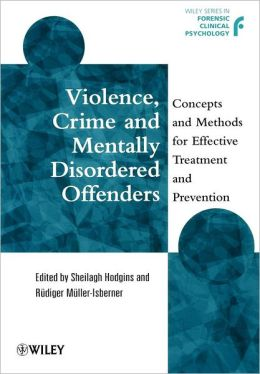 Violence, Crime and Mentally Disordered Offenders: Concepts and Methods for Effective Treatment and Prevention