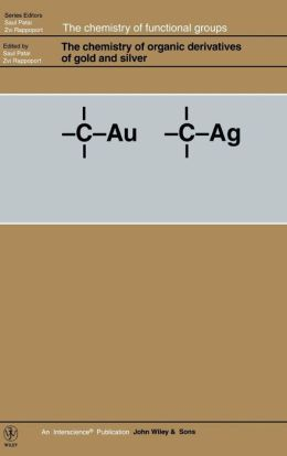 The Chemistry of Organic Derivatives of Gold and Silver