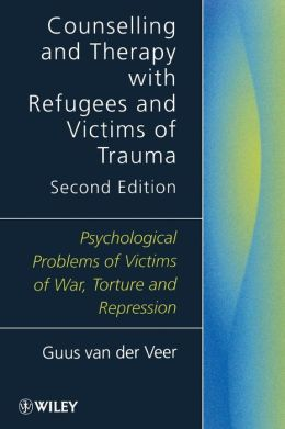 Counselling and Therapy with Refugees and Victims of Trauma: Psychological Problems of Victims of War, Torture and Repression