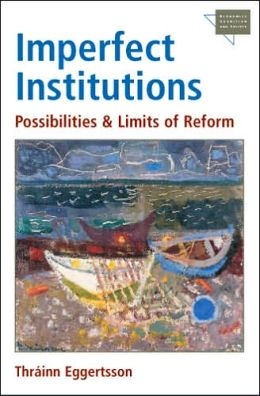 Imperfect Institutions: Possibilities and Limits of Reform