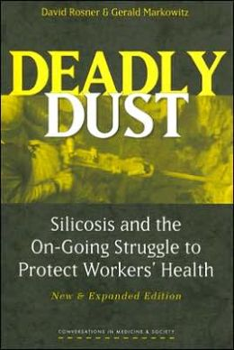 Deadly Dust: Silicosis and the On-Going Struggle to Protect Workers' Health