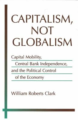Capitalism, Not Globalism: Capital Mobility, Central Bank Independence, and the Political Control of the Economy