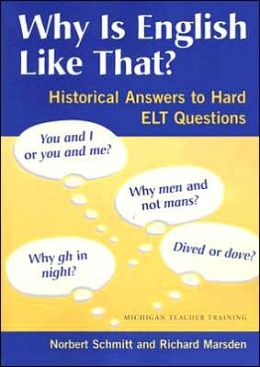 Why Is English Like That?: Historical Answers to Hard ELT Questions