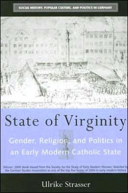State of Virginity: Gender, Religion, and Politics in an Early Modern Catholic State