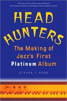 Head Hunters: The Making of Jazz's First Platinum Album