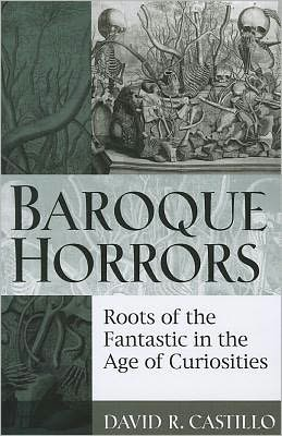 Baroque Horrors: Roots of the Fantastic in the Age of Curiosities