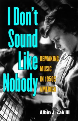 I Don't Sound Like Nobody: Remaking Music in 1950s America