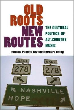 Old Roots, New Routes: The Cultural Politics of Alt.Country Music