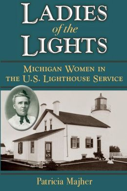 Ladies of the Lights: Michigan Women in the U. S. Lighthouse Service