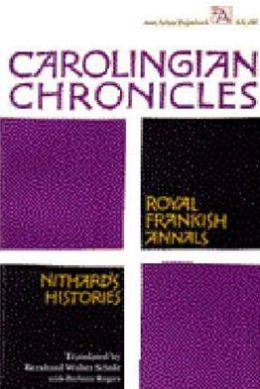Carolingian Chronicles: Royal Frankish Annals and Nithard's Histories