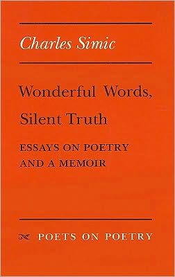 Wonderful Words, Silent Truth: Essays on Poetry and a Memoir