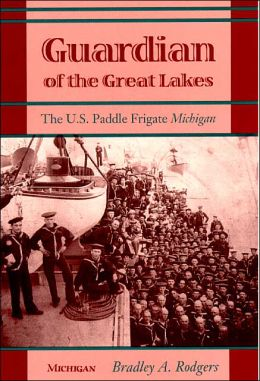 Guardian of the Great Lakes: The U. S. Paddle Frigate Michigan