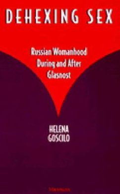 Dehexing Sex: Russian Womanhood During and After Glasnost