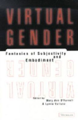 Virtual Gender: Fantasies of Subjectivity and Embodiment