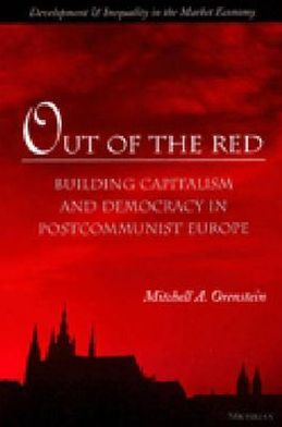 Out of the Red: Building Capitalism and Democracy in Postcommunist Europe