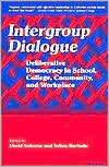 Intergroup Dialogue: Deliberative Democracy in School, College, Community, and Workplace