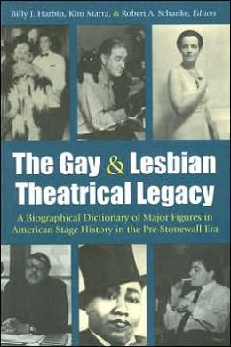 The Gay and Lesbian Theatrical Legacy: A Biographical Dictionary of Major Figures in American Stage History in the Pre-Stonewall Era