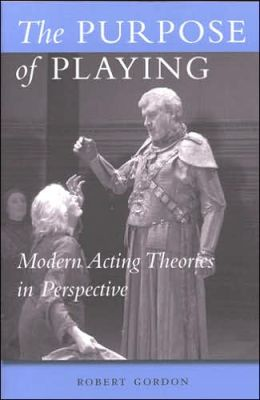 The Purpose of Playing: Modern Acting Theories in Perspective