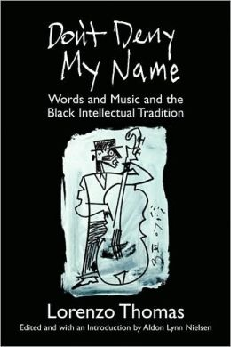 Don't Deny My Name: Words and Music and the Black Intellectual Tradition