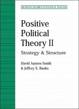 Positive Political Theory II: Strategy and Structure