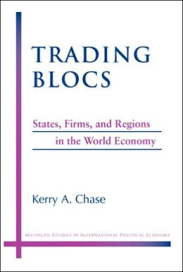 Trading Blocs: States, Firms, and Regions in the World Economy