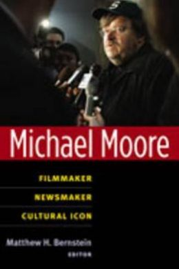 Michael Moore: Filmmaker, Newsmaker, Cultural Icon
