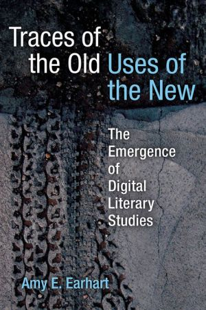 Traces of the Old, Uses of the New: The Emergence of Digital Literary Studies