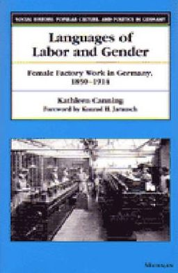 Languages of Labor and Gender: Female Factory Work in Germany, 1850-1914