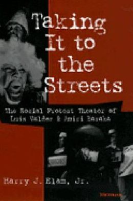 Taking It to the Streets: The Social Protest Theater of Luis Valdez and Amiri Baraka