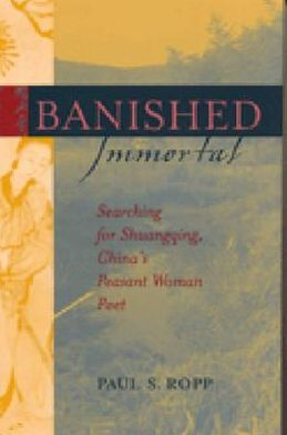 Banished Immortal: Searching for Shuangqing, China's Peasant Woman Poet
