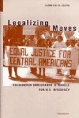 Legalizing Moves: Salvadoran Immigrants' Struggle for U.S. Residency