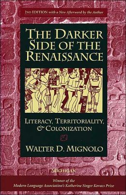 The Darker Side of the Renaissance: Literacy, Territoriality, & Colonization, 2nd Edition
