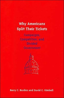 Why Americans Split Their Tickets: Campaigns, Competition, and Divided Government