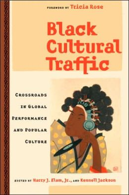Black Cultural Traffic: Crossroads in Global Performance and Popular Culture