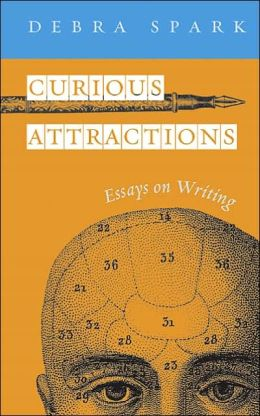 Curious Attractions: Essays on Fiction Writing