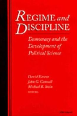Regime and Discipline: Democracy and the Development of Political Science