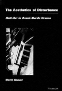 The Aesthetics of Disturbance: Anti-Art in Avant-Garde Drama