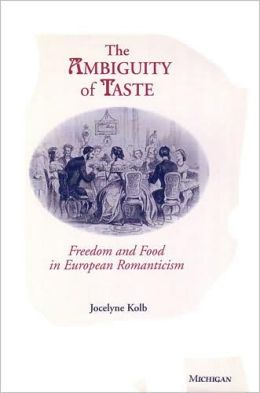 The Ambiguity of Taste: Freedom and Food in European Romanticism