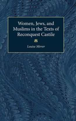 Women, Jews and Muslims in the Texts of Reconquest Castile
