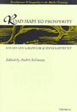 Road Maps to Prosperity: Essays on Growth and Development